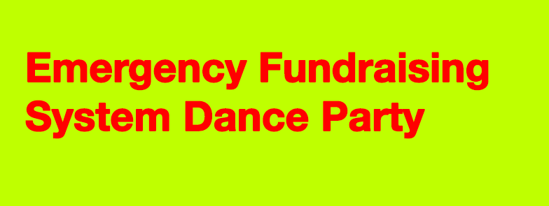 Emergency Fundraising System Dance Party.